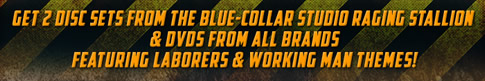 Get 2 Disc Sets from the Blue-Collar Studio Raging Stallion & DVDs from All Brands Featuring Laborers & Working Man Themes!